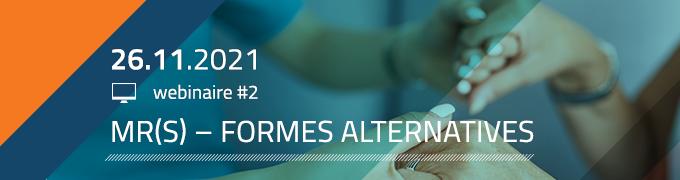 webinaire 2 - MR(S) – Formes alternatives